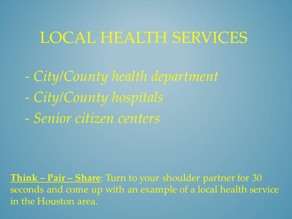 Local health services - City/County health department - City/County hospitals - Senior citizen centers