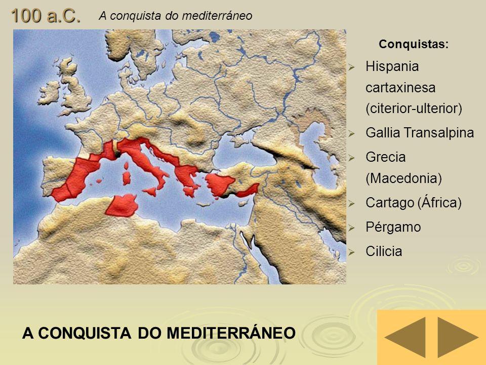 100 a.C. A CONQUISTA DO MEDITERRÁNEO