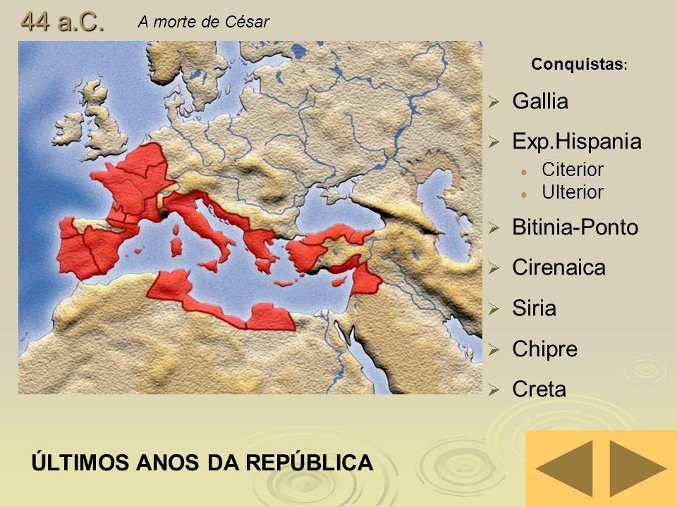 44 a.C. Gallia Exp.Hispania Bitinia-Ponto Cirenaica Siria Chipre Creta