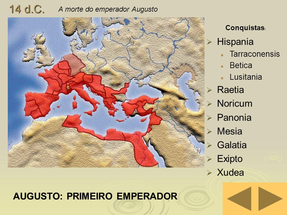 14 d.C. Hispania Raetia Noricum Panonia Mesia Galatia Exipto Xudea