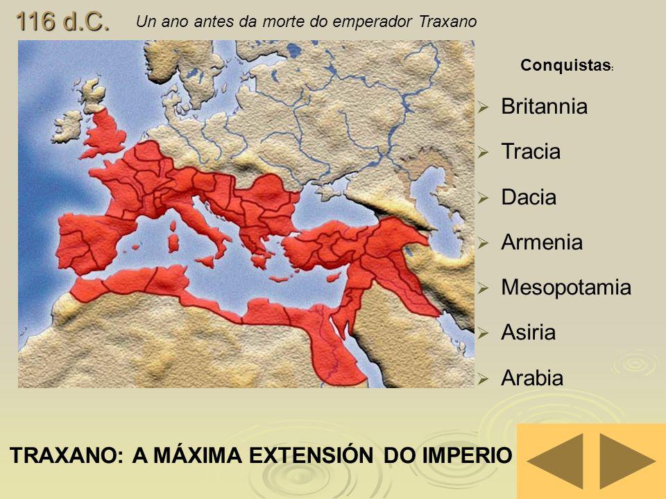 116 d.C. Britannia Tracia Dacia Armenia Mesopotamia Asiria Arabia