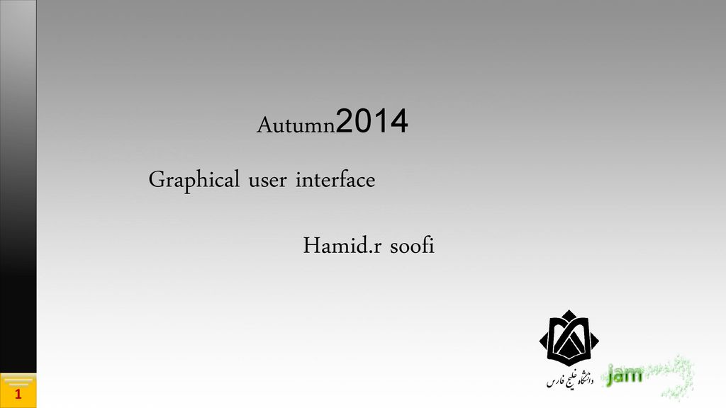 Autumn 2014 Graphical user interface Hamid.r soofi