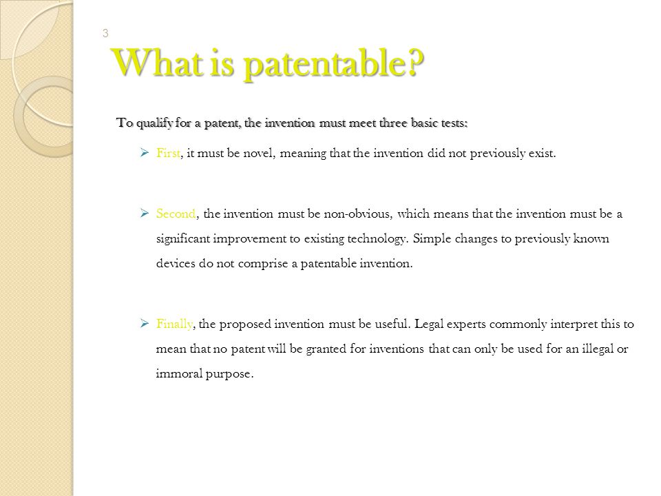 What is patentable To qualify for a patent, the invention must meet three basic tests: