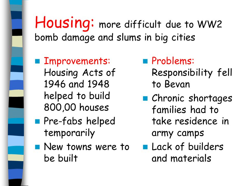 Housing: more difficult due to WW2 bomb damage and slums in big cities