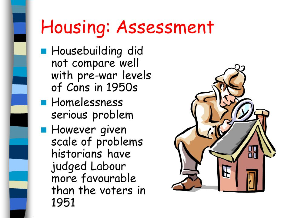 Housing: Assessment Housebuilding did not compare well with pre-war levels of Cons in 1950s. Homelessness serious problem.
