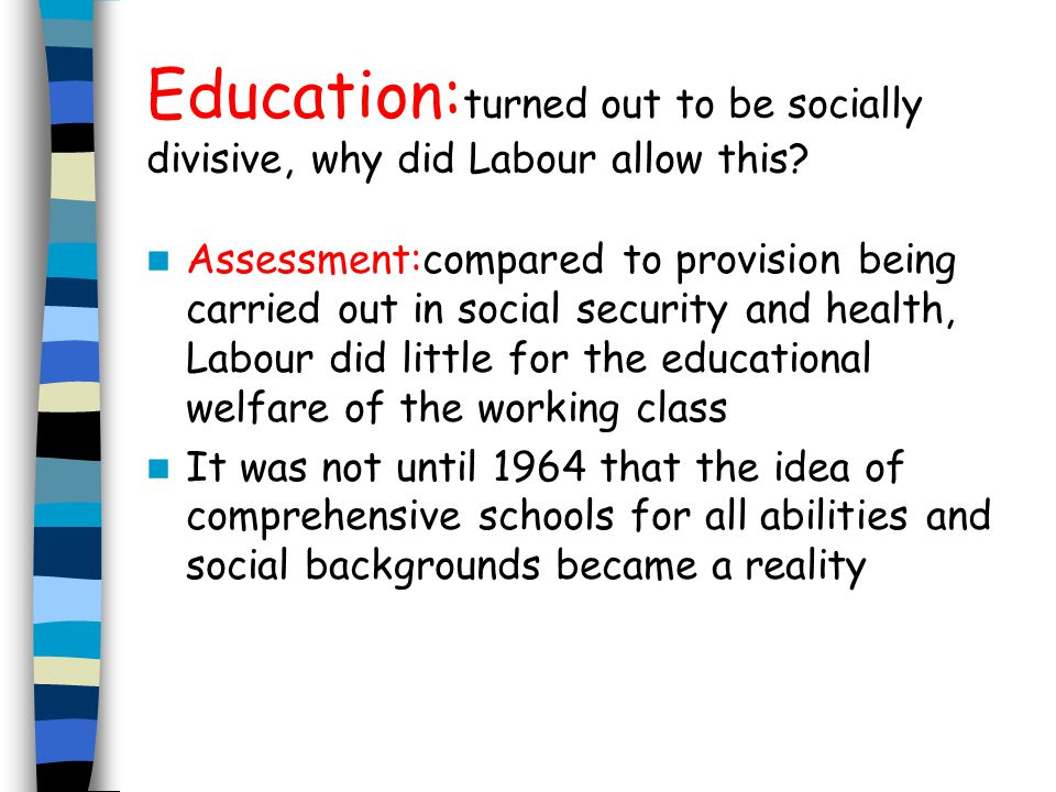 Education:turned out to be socially divisive, why did Labour allow this