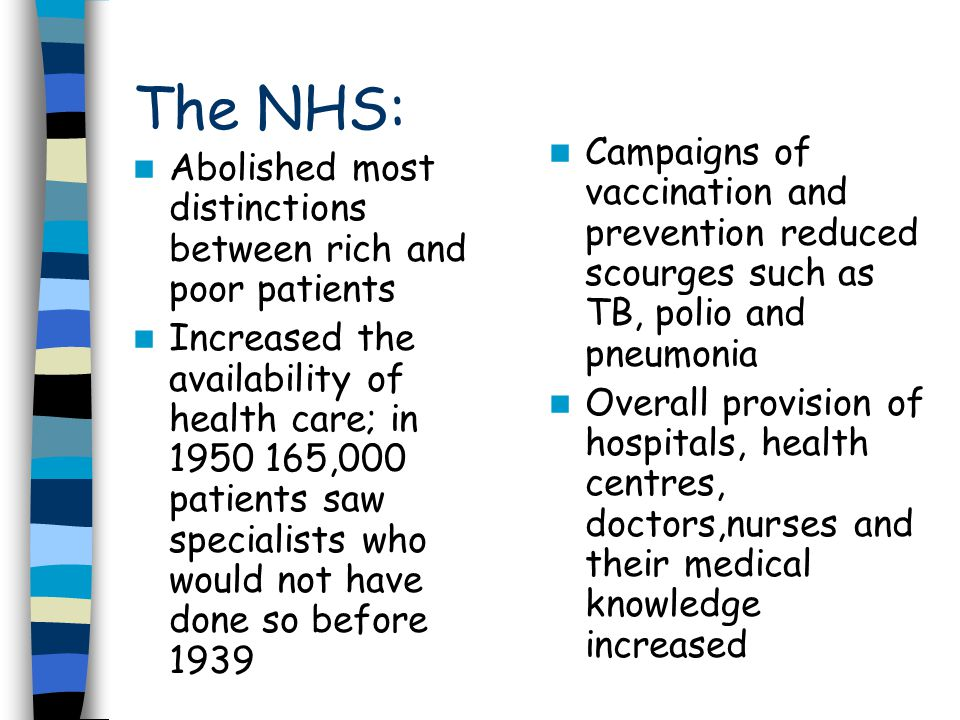 The NHS: Campaigns of vaccination and prevention reduced scourges such as TB, polio and pneumonia.