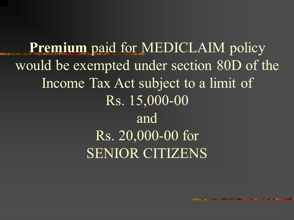 Premium paid for MEDICLAIM policy would be exempted under section 80D of the Income Tax Act subject to a limit of