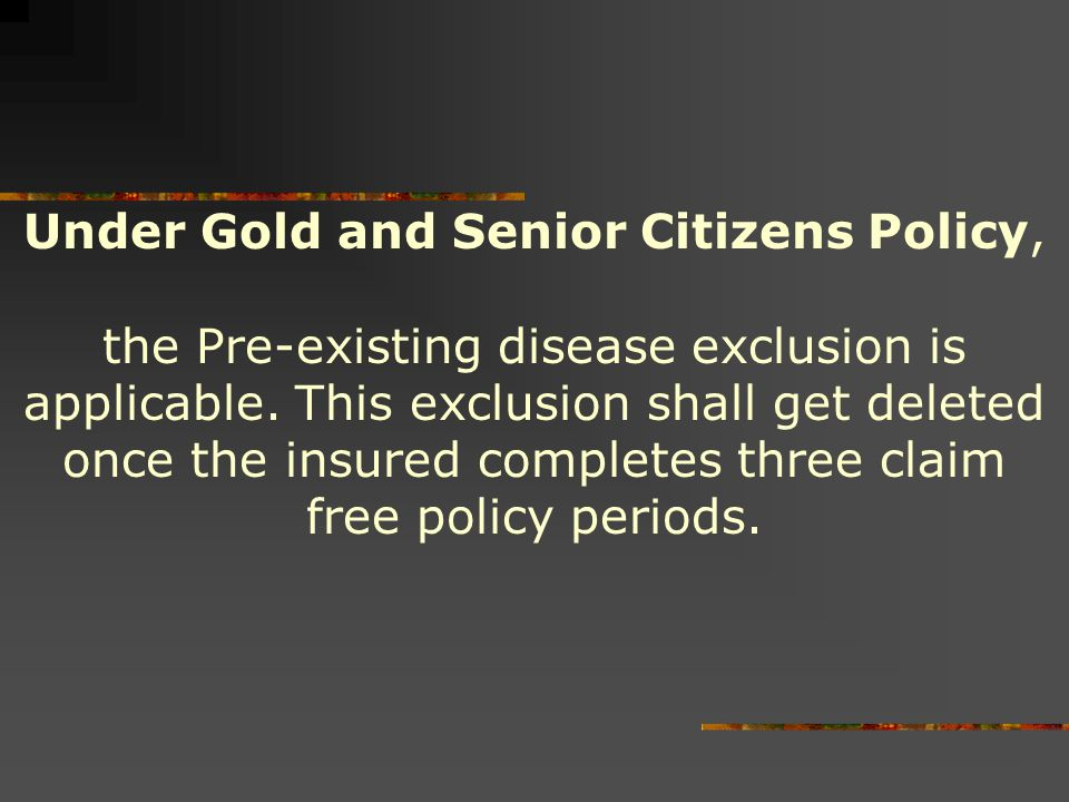 Under Gold and Senior Citizens Policy,