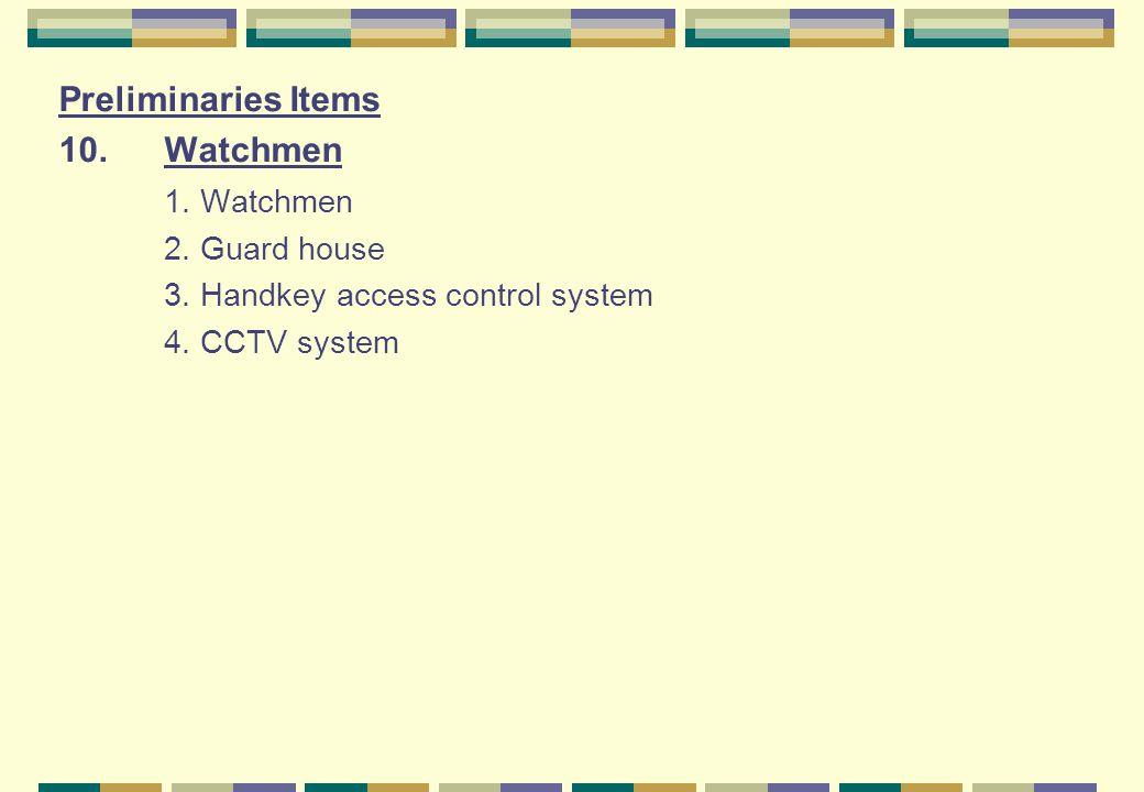 Preliminaries Items 10. Watchmen 1. Watchmen 2. Guard house