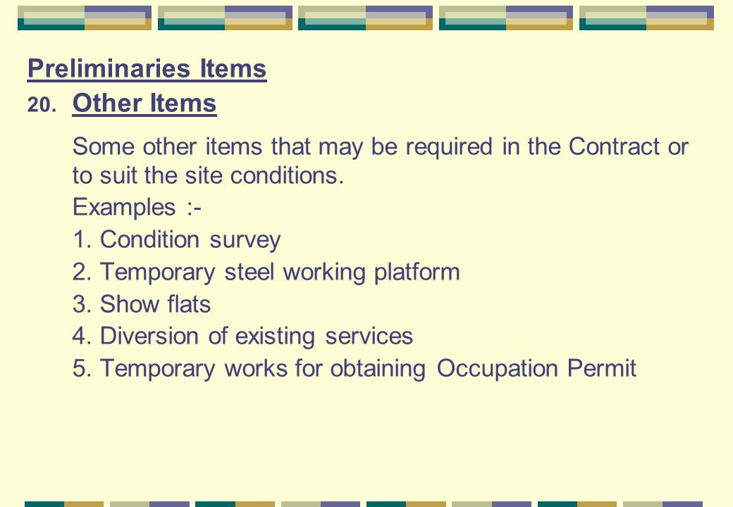 Preliminaries Items Other Items. Some other items that may be required in the Contract or to suit the site conditions.