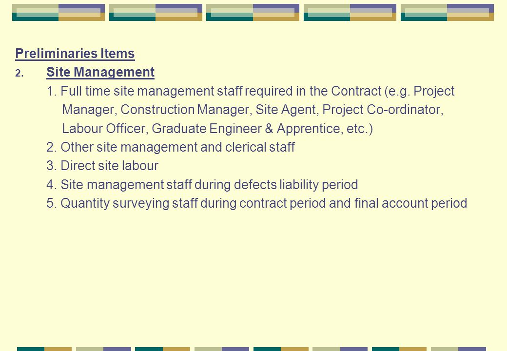 Preliminaries Items Site Management. 1. Full time site management staff required in the Contract (e.g. Project.