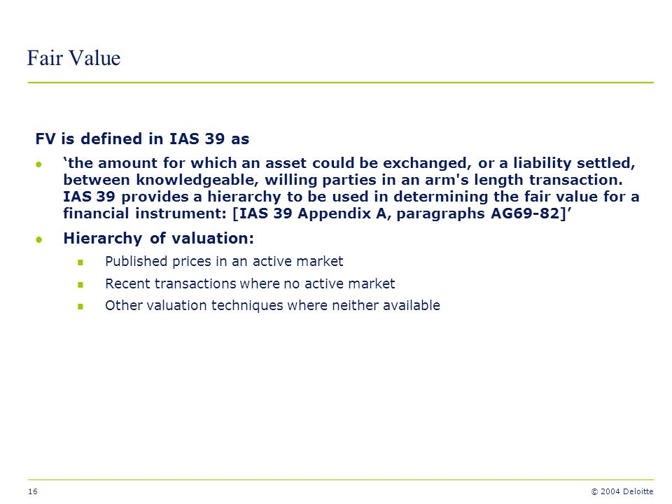 Fair Value FV is defined in IAS 39 as Hierarchy of valuation: