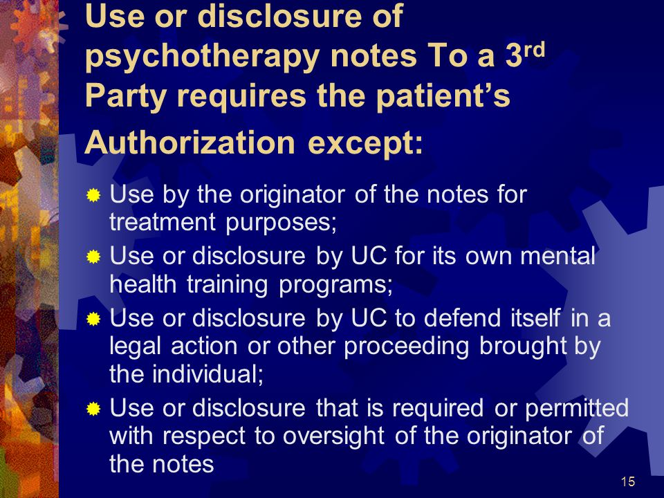 Use or disclosure of psychotherapy notes To a 3rd Party requires the patient's Authorization except: