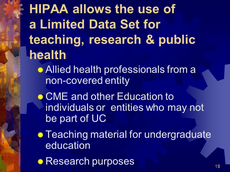 HIPAA allows the use of a Limited Data Set for teaching, research & public health