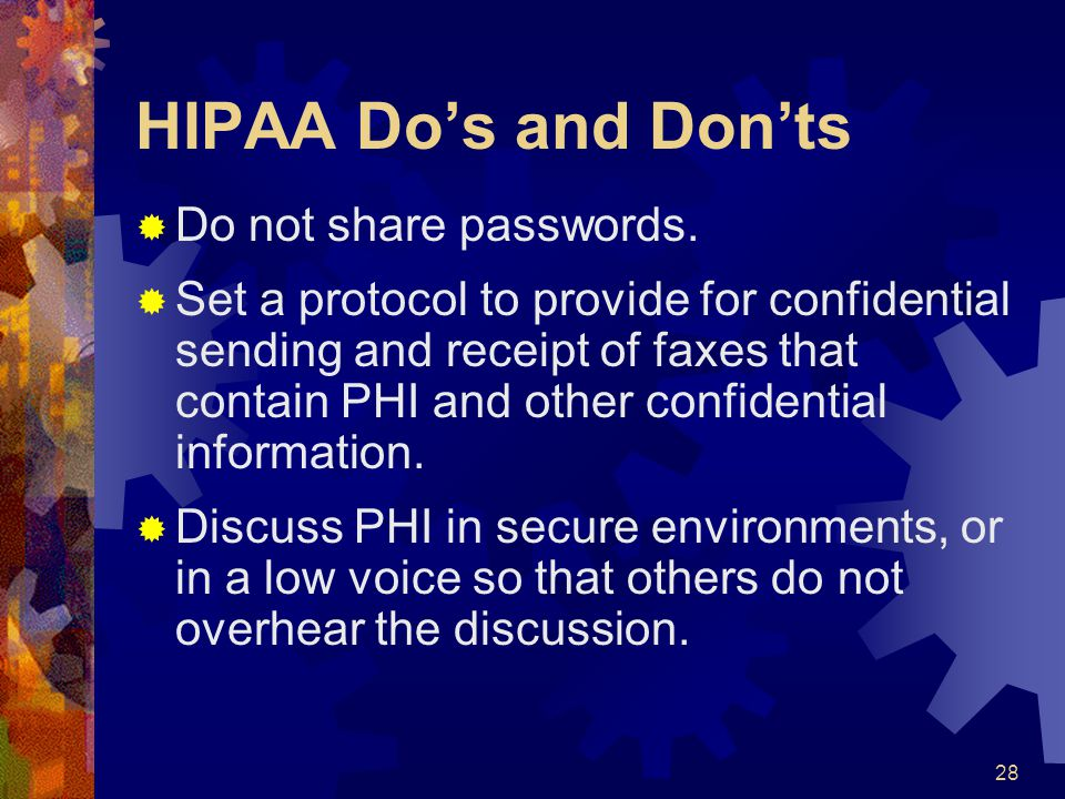 HIPAA Do's and Don'ts Do not share passwords.