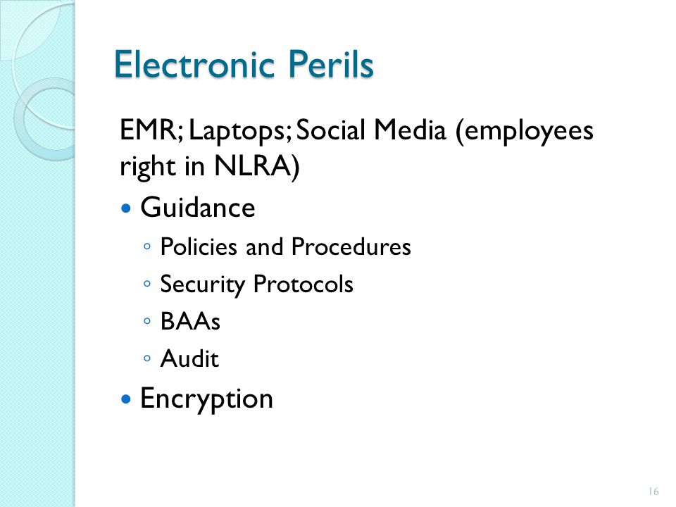 Electronic Perils EMR; Laptops; Social Media (employees right in NLRA)