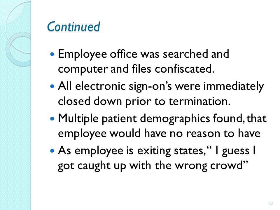 Continued Employee office was searched and computer and files confiscated.