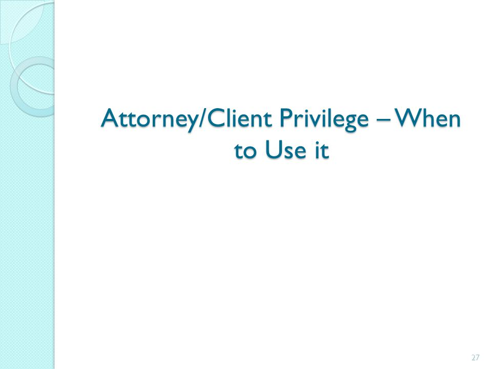 Attorney/Client Privilege – When to Use it