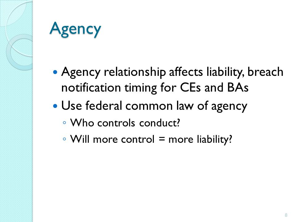 Agency Agency relationship affects liability, breach notification timing for CEs and BAs. Use federal common law of agency.