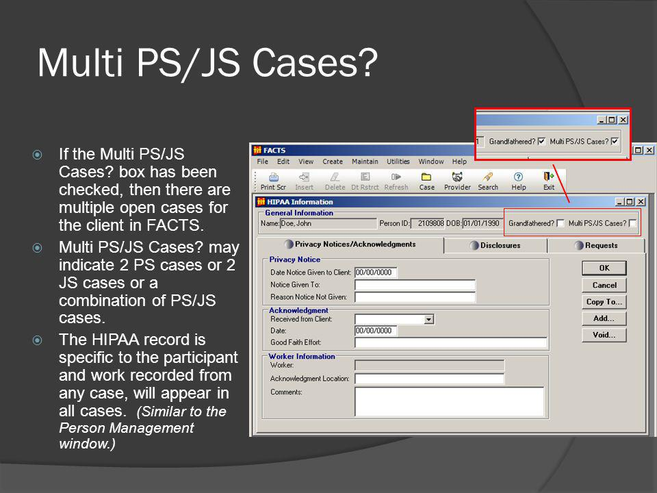 Multi PS/JS Cases If the Multi PS/JS Cases box has been checked, then there are multiple open cases for the client in FACTS.