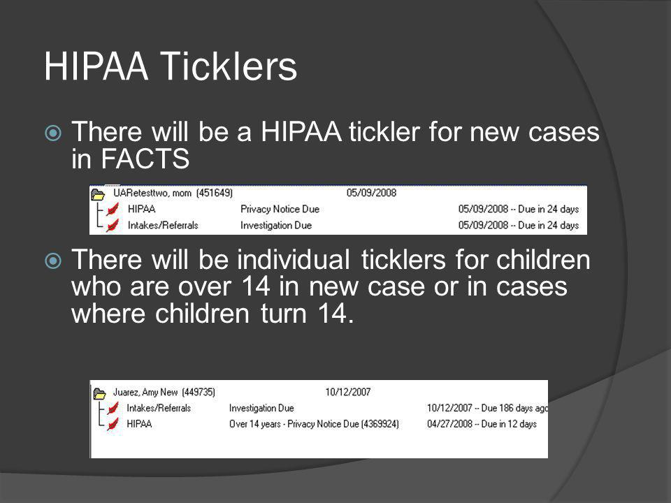 HIPAA Ticklers There will be a HIPAA tickler for new cases in FACTS