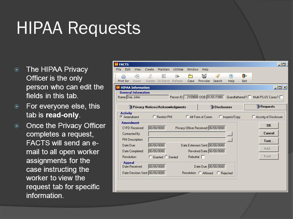 HIPAA Requests The HIPAA Privacy Officer is the only person who can edit the fields in this tab. For everyone else, this tab is read-only.