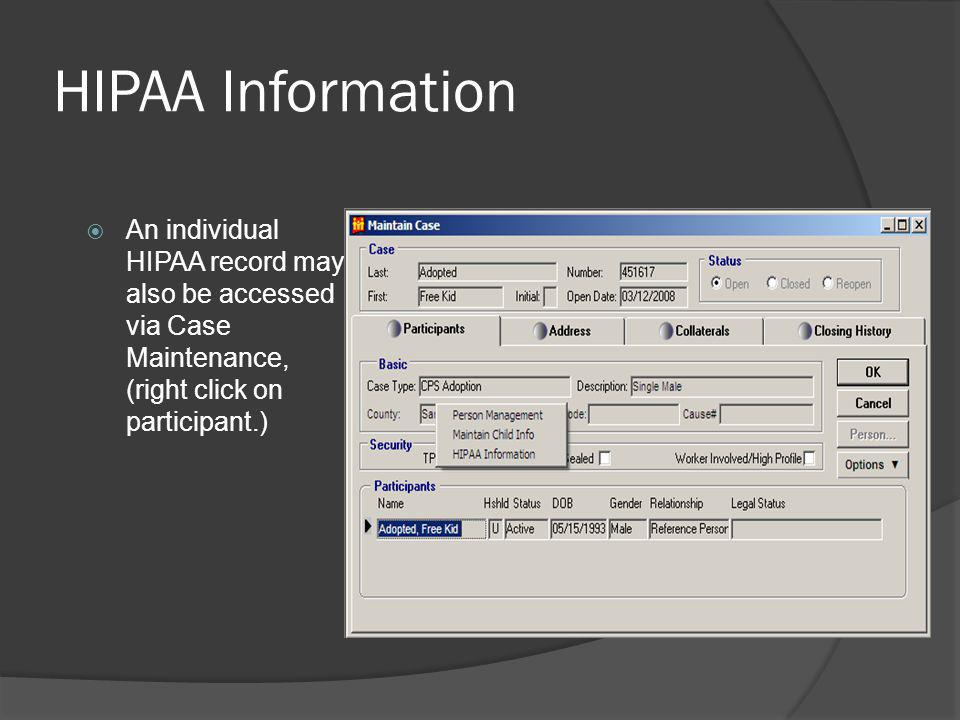 HIPAA Information An individual HIPAA record may also be accessed via Case Maintenance, (right click on participant.)