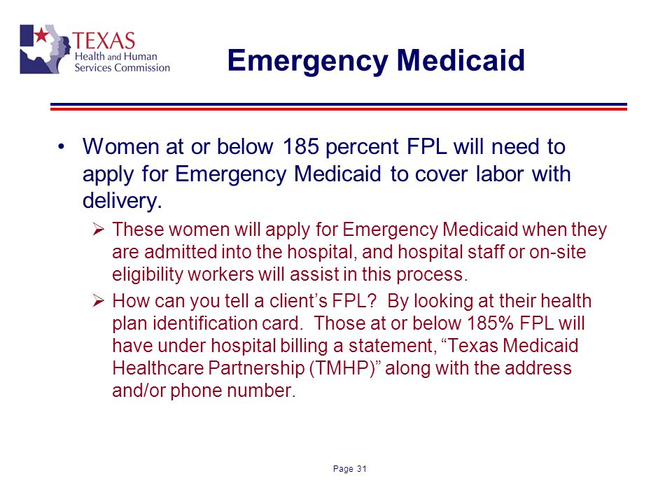 Emergency Medicaid Women at or below 185 percent FPL will need to apply for Emergency Medicaid to cover labor with delivery.