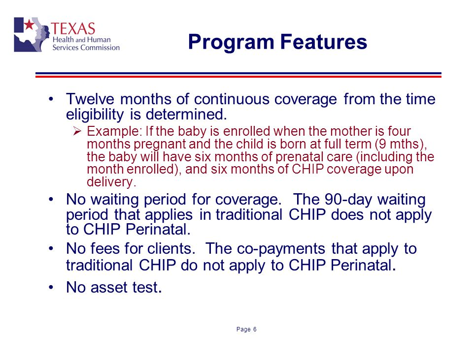 Program Features Twelve months of continuous coverage from the time eligibility is determined.