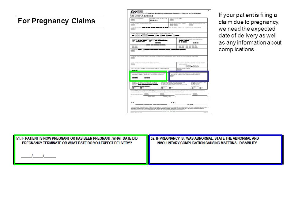 If your patient is filing a claim due to pregnancy, we need the expected date of delivery as well as any information about complications.