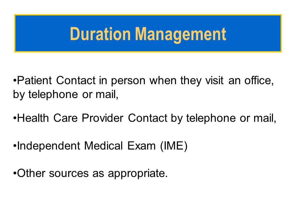 Duration Management Patient Contact in person when they visit an office, by telephone or mail, Health Care Provider Contact by telephone or mail,