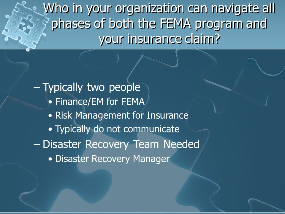 Who in your organization can navigate all phases of both the FEMA program and your insurance claim
