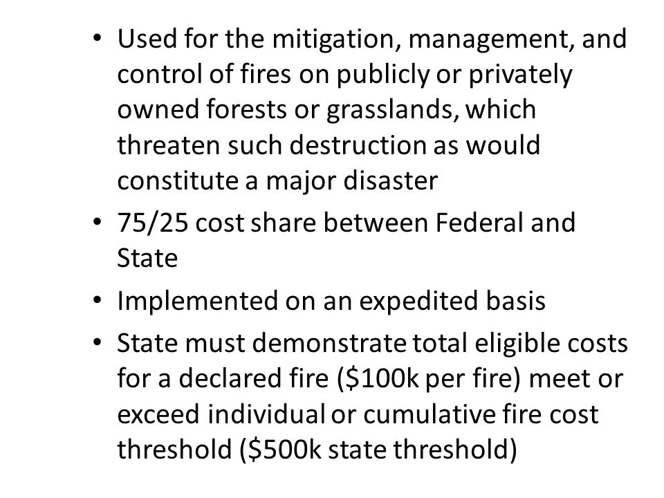 Used for the mitigation, management, and control of fires on publicly or privately owned forests or grasslands, which threaten such destruction as would constitute a major disaster