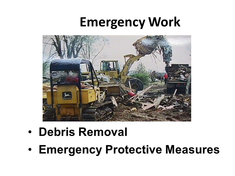 Emergency Work Debris Removal Emergency Protective Measures