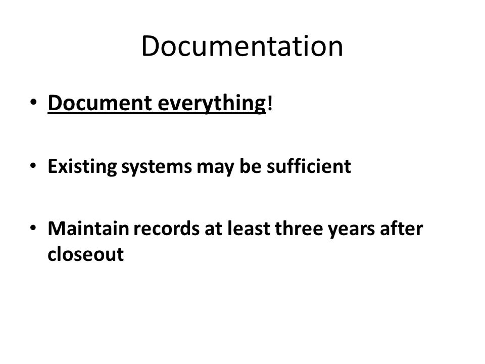 Documentation Document everything! Existing systems may be sufficient