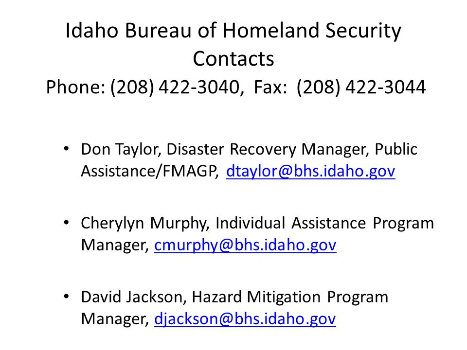 Idaho Bureau of Homeland Security Contacts Phone: (208) 422-3040, Fax: (208) 422-3044
