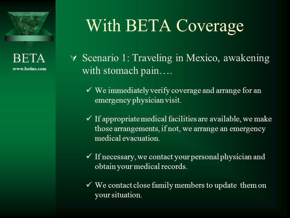 With BETA Coverage Scenario 1: Traveling in Mexico, awakening with stomach pain….