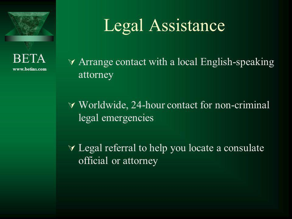Legal Assistance Arrange contact with a local English-speaking attorney. Worldwide, 24-hour contact for non-criminal legal emergencies.