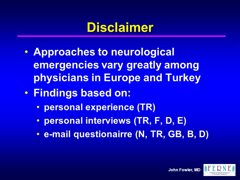 Disclaimer Approaches to neurological emergencies vary greatly among physicians in Europe and Turkey.
