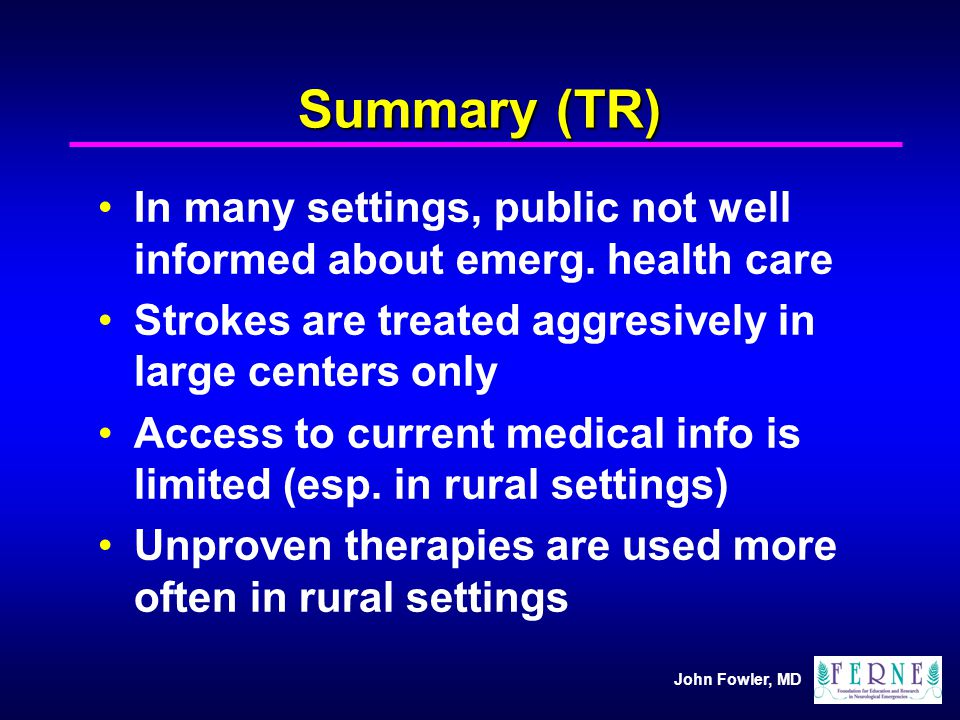 Summary (TR) In many settings, public not well informed about emerg. health care. Strokes are treated aggresively in large centers only.