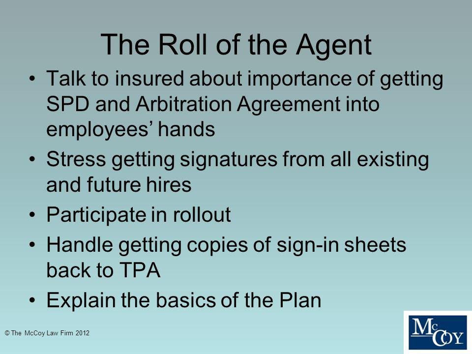The Roll of the Agent Talk to insured about importance of getting SPD and Arbitration Agreement into employees' hands.