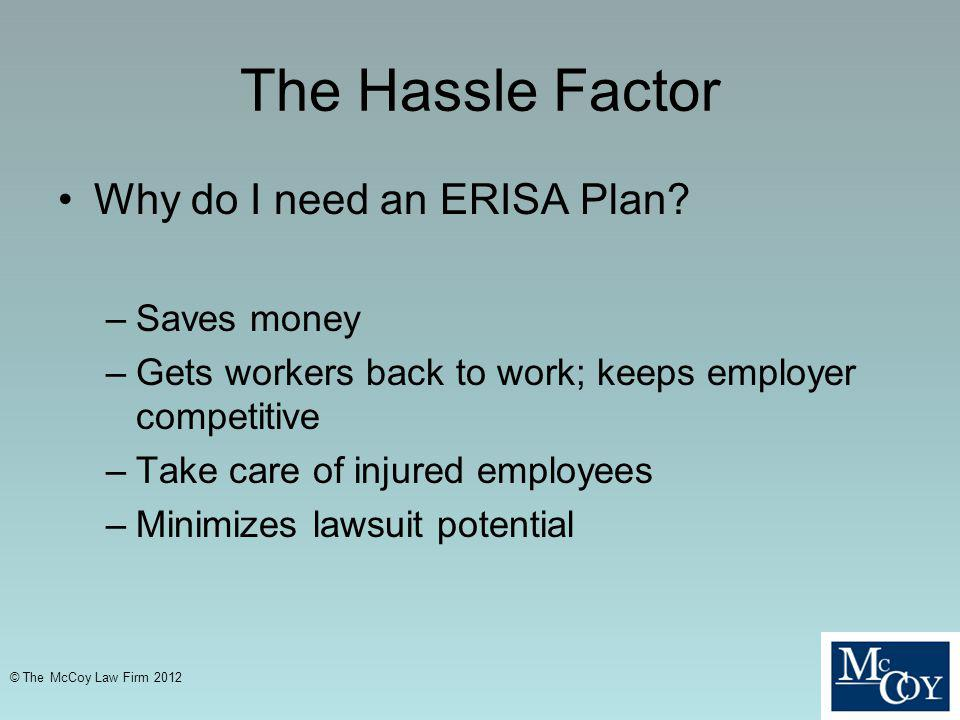 The Hassle Factor Why do I need an ERISA Plan Saves money
