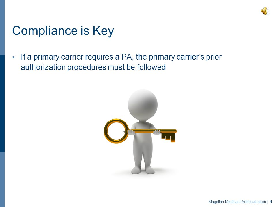 Compliance is Key If a primary carrier requires a PA, the primary carrier's prior authorization procedures must be followed.