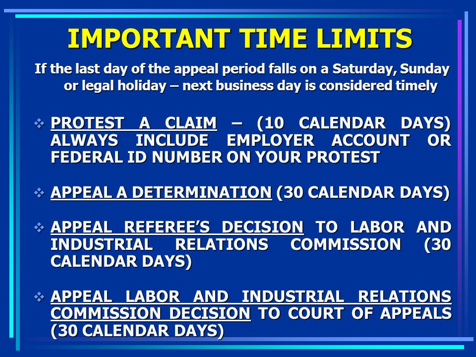 IMPORTANT TIME LIMITS If the last day of the appeal period falls on a Saturday, Sunday or legal holiday – next business day is considered timely.