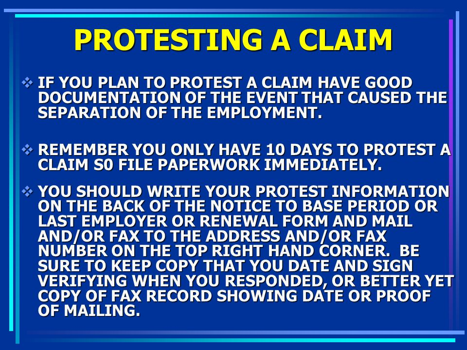PROTESTING A CLAIM IF YOU PLAN TO PROTEST A CLAIM HAVE GOOD DOCUMENTATION OF THE EVENT THAT CAUSED THE SEPARATION OF THE EMPLOYMENT.