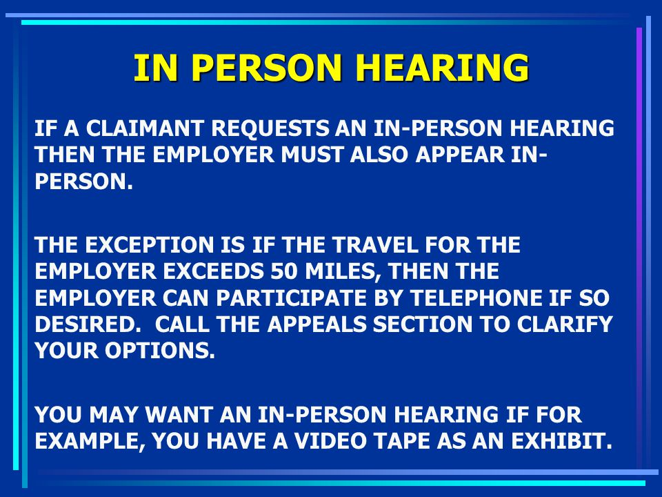IN PERSON HEARING IF A CLAIMANT REQUESTS AN IN-PERSON HEARING THEN THE EMPLOYER MUST ALSO APPEAR IN-PERSON.