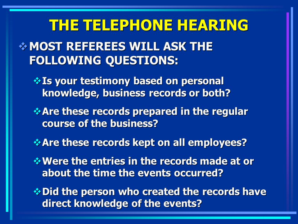 THE TELEPHONE HEARING MOST REFEREES WILL ASK THE FOLLOWING QUESTIONS: