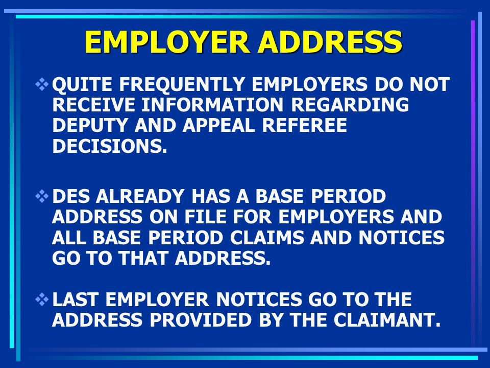 EMPLOYER ADDRESS QUITE FREQUENTLY EMPLOYERS DO NOT RECEIVE INFORMATION REGARDING DEPUTY AND APPEAL REFEREE DECISIONS.