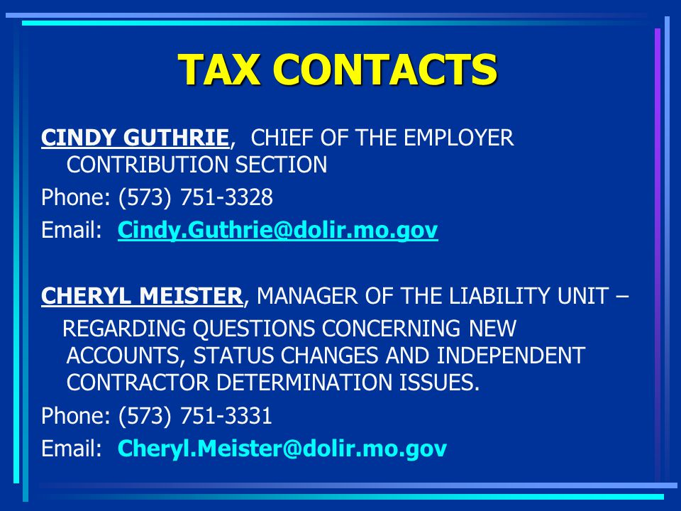 TAX CONTACTS CINDY GUTHRIE, CHIEF OF THE EMPLOYER CONTRIBUTION SECTION